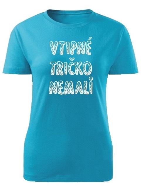 Tričko vtipné tričko nemali Dámske klasik Tyrkysové